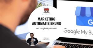 Marketing Automatisierung mit Google My Business
